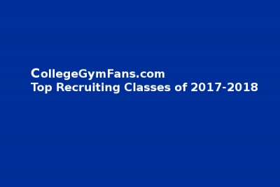 CollegeGymFans.com Top Recruiting Classes of 2017-2018